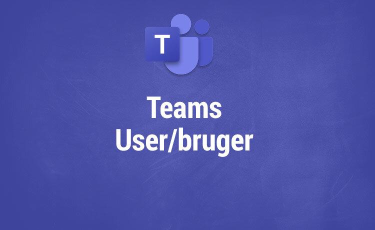 Microsoft Teams kurser - User/bruger